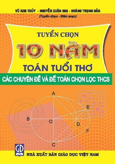 Các chuyên đề và đề toán chọn lọc THCS (Tuyển chọn 10 năm Toán Tuổi thơ)