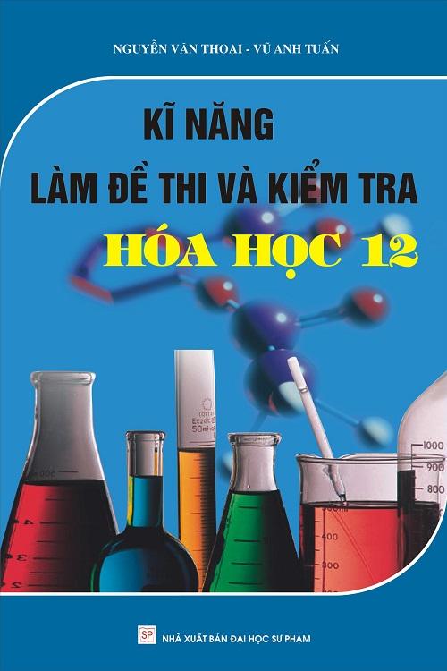 Kĩ năng làm đề thi và kiểm tra Hóa học 12